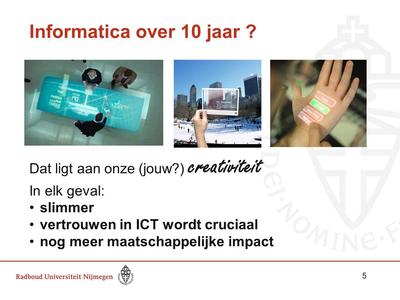 Informatica over 10 jaar ? Dat ligt aan onze (jouw?) creativiteit In elk geval: slimmer vertrouwen in ICT wordt cruciaal nog meer maatschappelijke imp