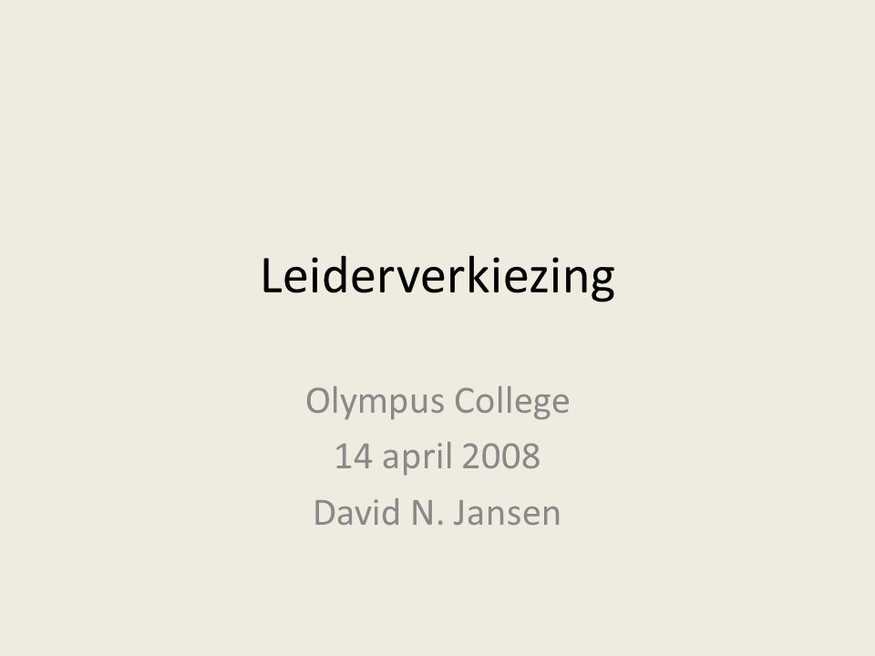 Leiderverkiezing Olympus College 14 april 2008 David N. Jansen