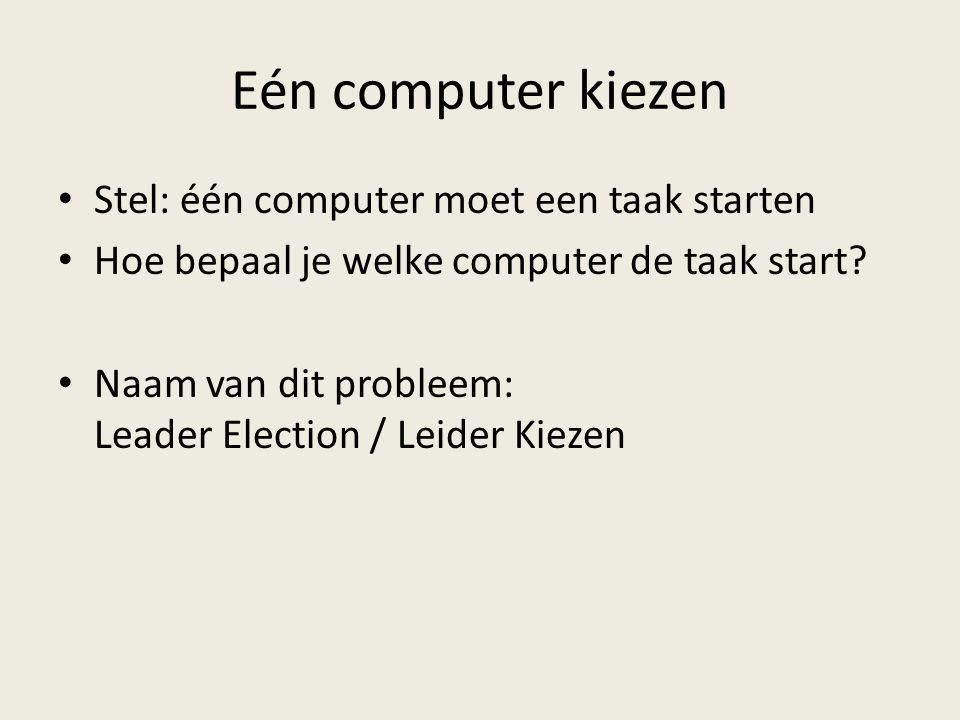 Eén computer kiezen Stel: één computer moet een taak starten Hoe bepaal je welke computer de taak start.