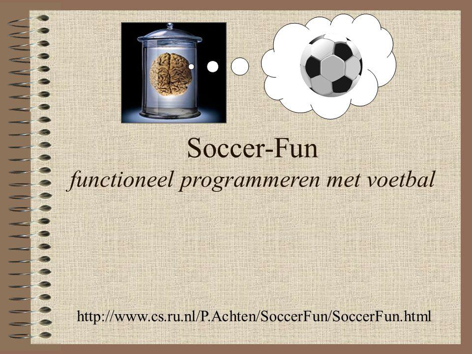 Soccer-Fun functioneel programmeren met voetbal http://www.cs.ru.nl/P.Achten/SoccerFun/SoccerFun.html