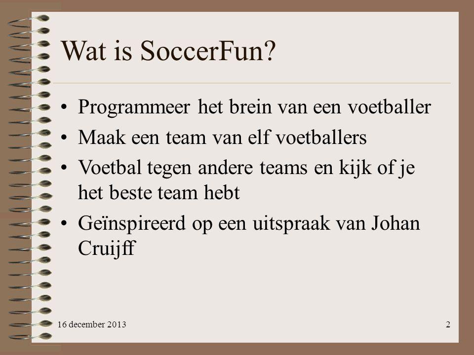 Wat is SoccerFun? Programmeer het brein van een voetballer Maak een team van elf voetballers Voetbal tegen andere teams en kijk of je het beste team h
