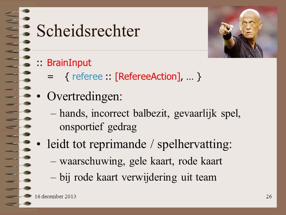 Scheidsrechter 16 december 201326 ::BrainInput ={ referee :: [RefereeAction], … } Overtredingen: –hands, incorrect balbezit, gevaarlijk spel, onsporti