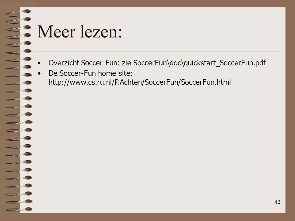 42 Meer lezen: Overzicht Soccer-Fun: zie SoccerFun\doc\quickstart_SoccerFun.pdf De Soccer-Fun home site: http://www.cs.ru.nl/P.Achten/SoccerFun/Soccer