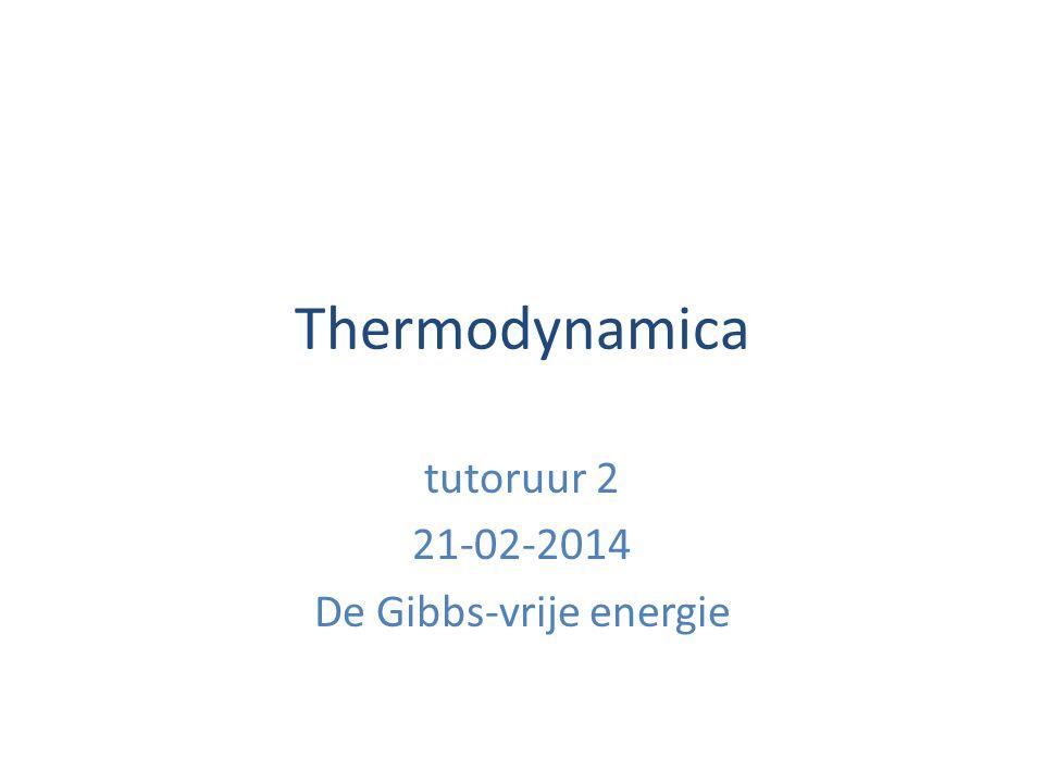 Thermodynamica tutoruur 2 21-02-2014 De Gibbs-vrije energie