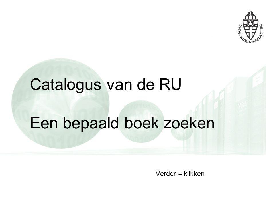 Catalogus van de RU Een bepaald boek zoeken Verder = klikken