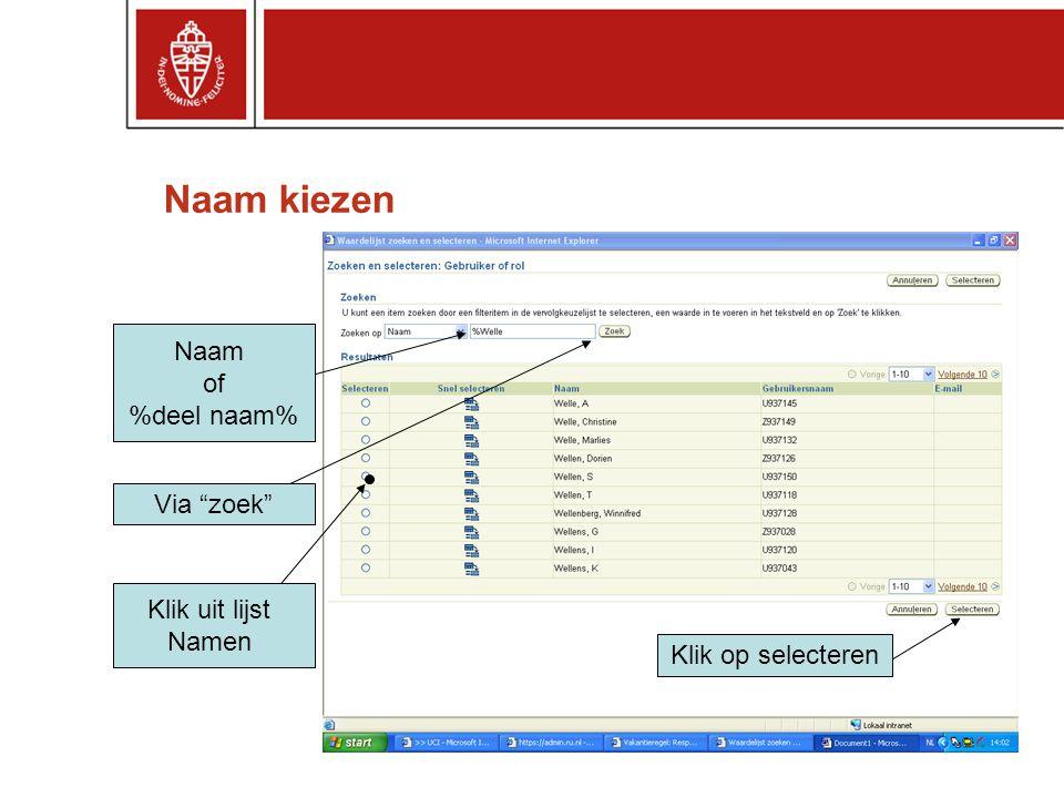 """Naam kiezen Naam of %deel naam% Via """"zoek"""" Klik uit lijst Namen Klik op selecteren"""