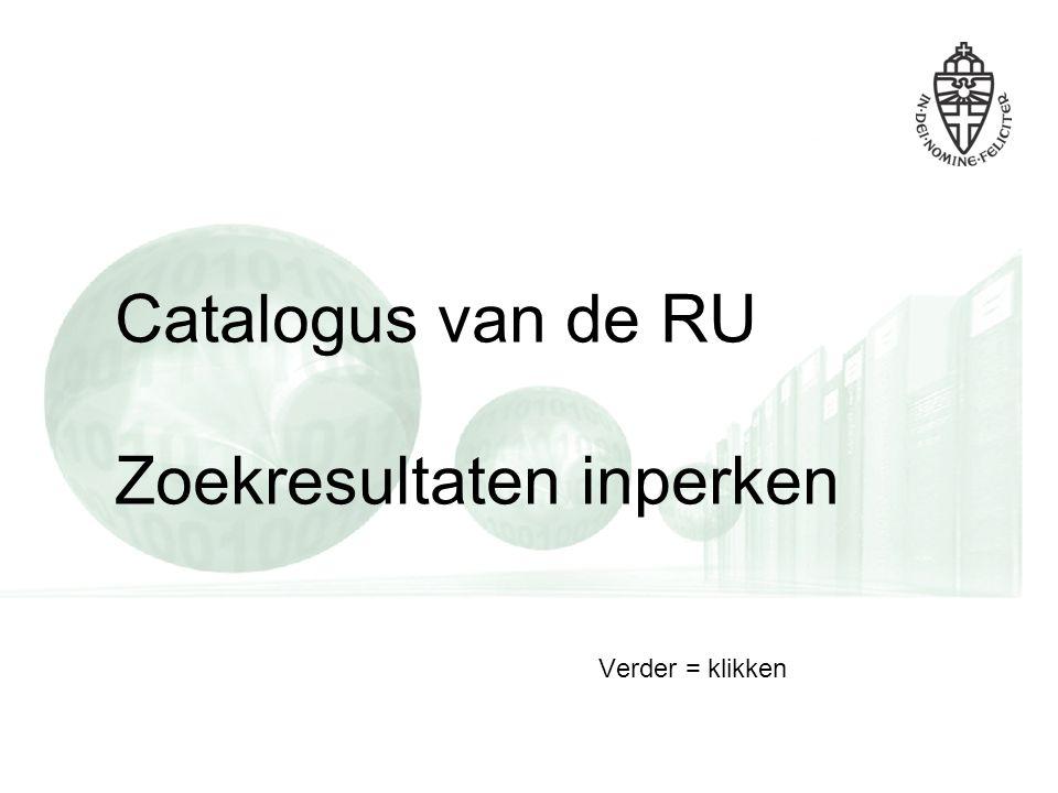 Catalogus van de RU Zoekresultaten inperken Verder = klikken