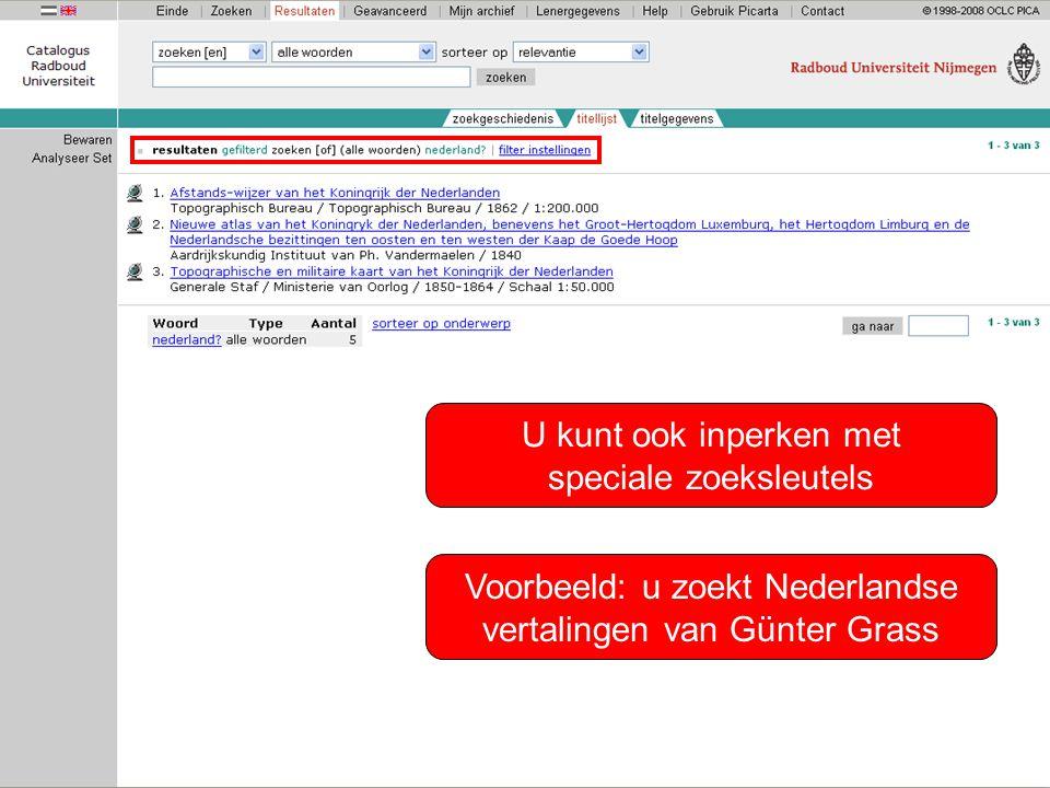 U kunt ook inperken met speciale zoeksleutels Voorbeeld: u zoekt Nederlandse vertalingen van Günter Grass
