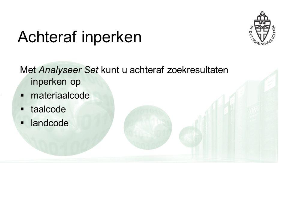 Achteraf inperken Met Analyseer Set kunt u achteraf zoekresultaten inperken op  materiaalcode  taalcode  landcode
