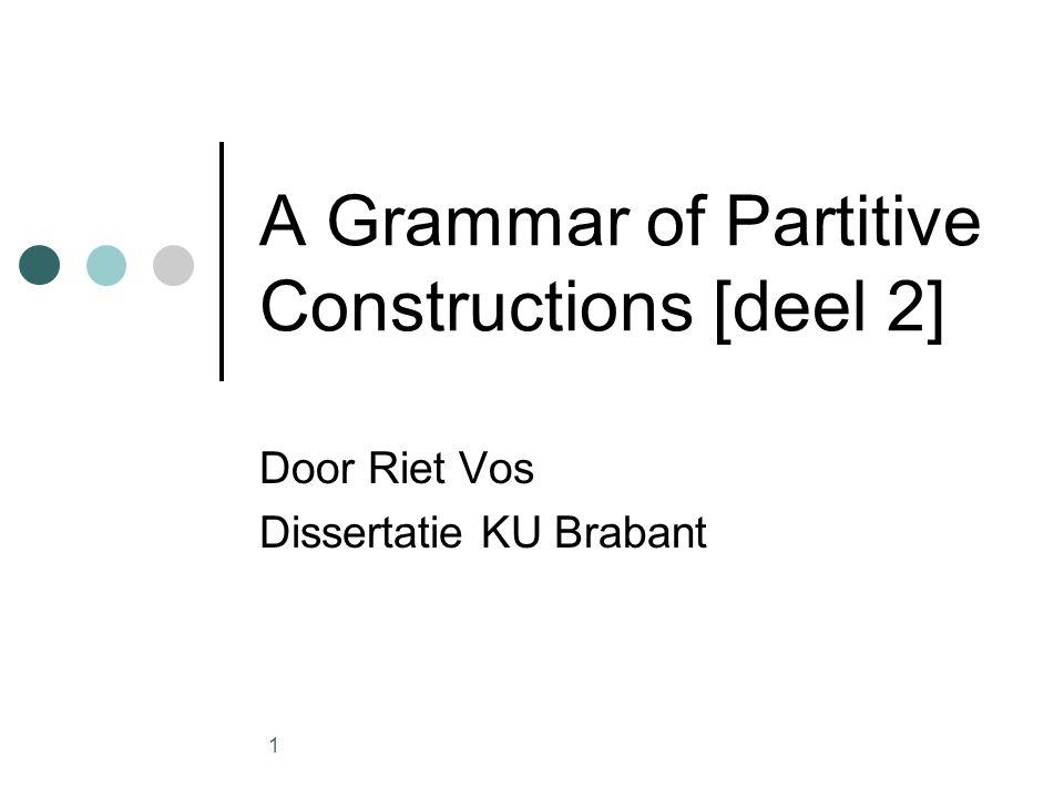 1 A Grammar of Partitive Constructions [deel 2] Door Riet Vos Dissertatie KU Brabant