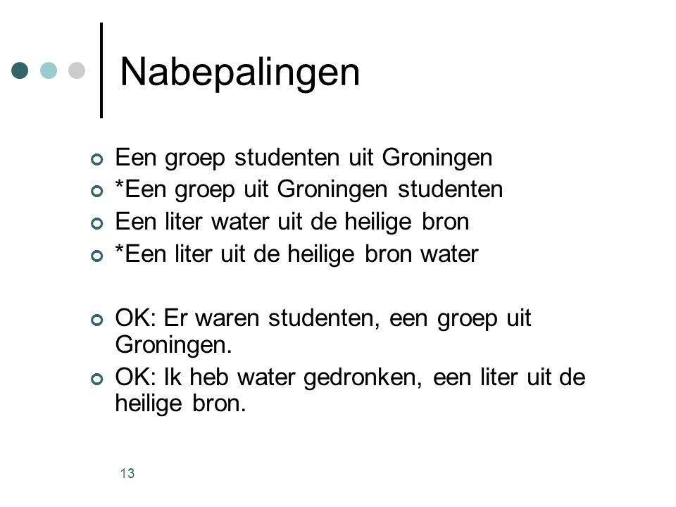 13 Nabepalingen Een groep studenten uit Groningen *Een groep uit Groningen studenten Een liter water uit de heilige bron *Een liter uit de heilige bron water OK: Er waren studenten, een groep uit Groningen.