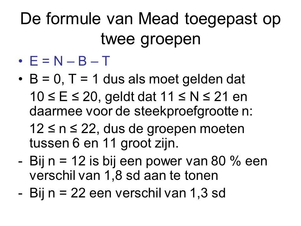De formule van Mead toegepast op twee groepen E = N – B – T B = 0, T = 1 dus als moet gelden dat 10 ≤ E ≤ 20, geldt dat 11 ≤ N ≤ 21 en daarmee voor de