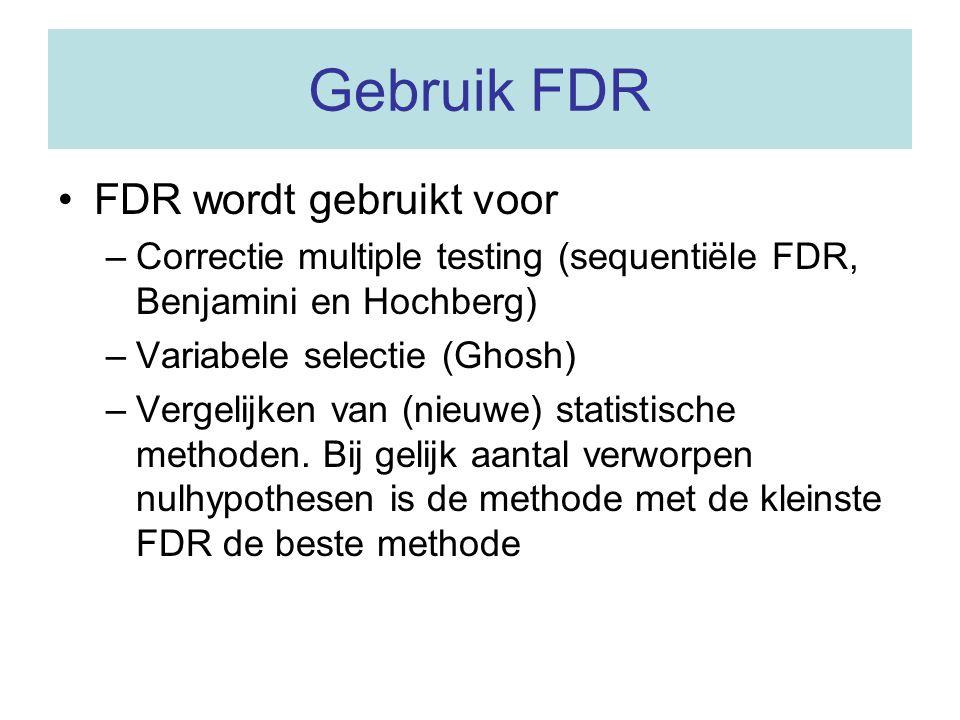 Gebruik FDR FDR wordt gebruikt voor –Correctie multiple testing (sequentiële FDR, Benjamini en Hochberg) –Variabele selectie (Ghosh) –Vergelijken van