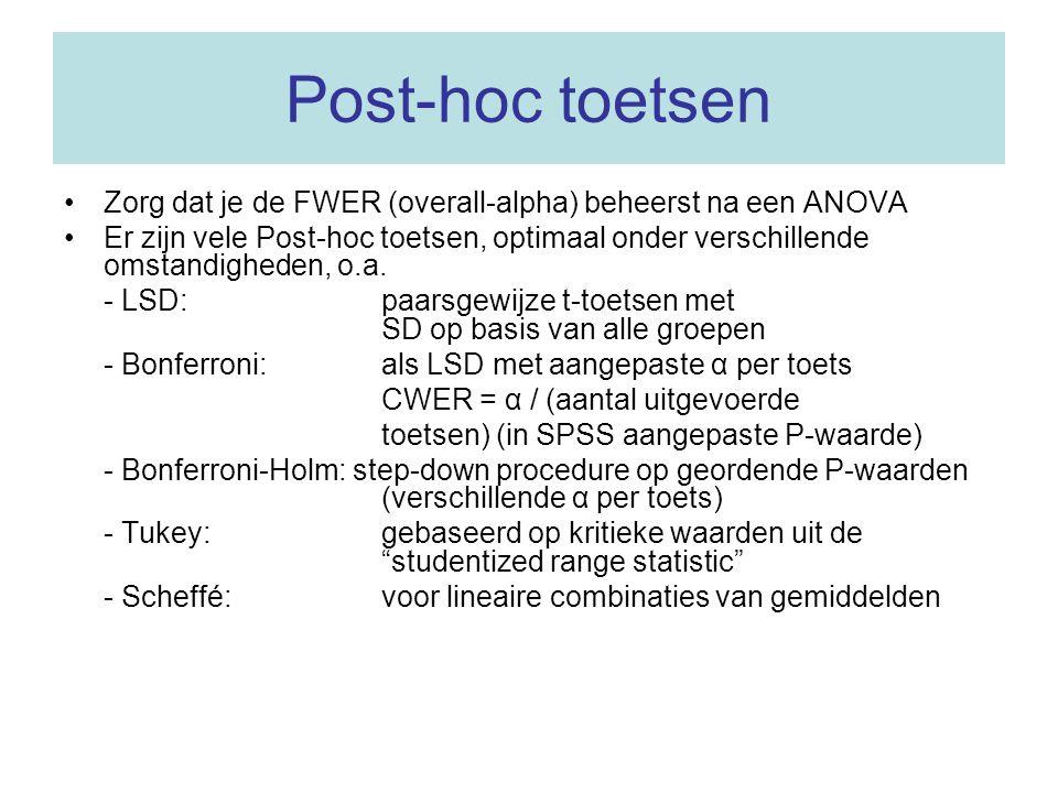 Post-hoc toetsen Zorg dat je de FWER (overall-alpha) beheerst na een ANOVA Er zijn vele Post-hoc toetsen, optimaal onder verschillende omstandigheden,