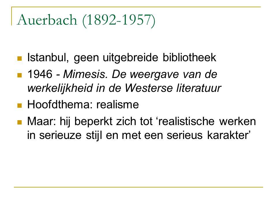 Auerbach (1892-1957) Istanbul, geen uitgebreide bibliotheek 1946 - Mimesis. De weergave van de werkelijkheid in de Westerse literatuur Hoofdthema: rea