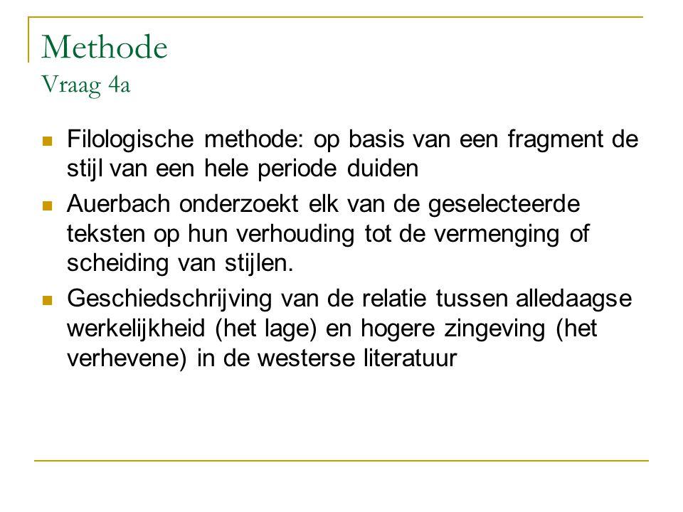 Methode Vraag 4a Filologische methode: op basis van een fragment de stijl van een hele periode duiden Auerbach onderzoekt elk van de geselecteerde tek