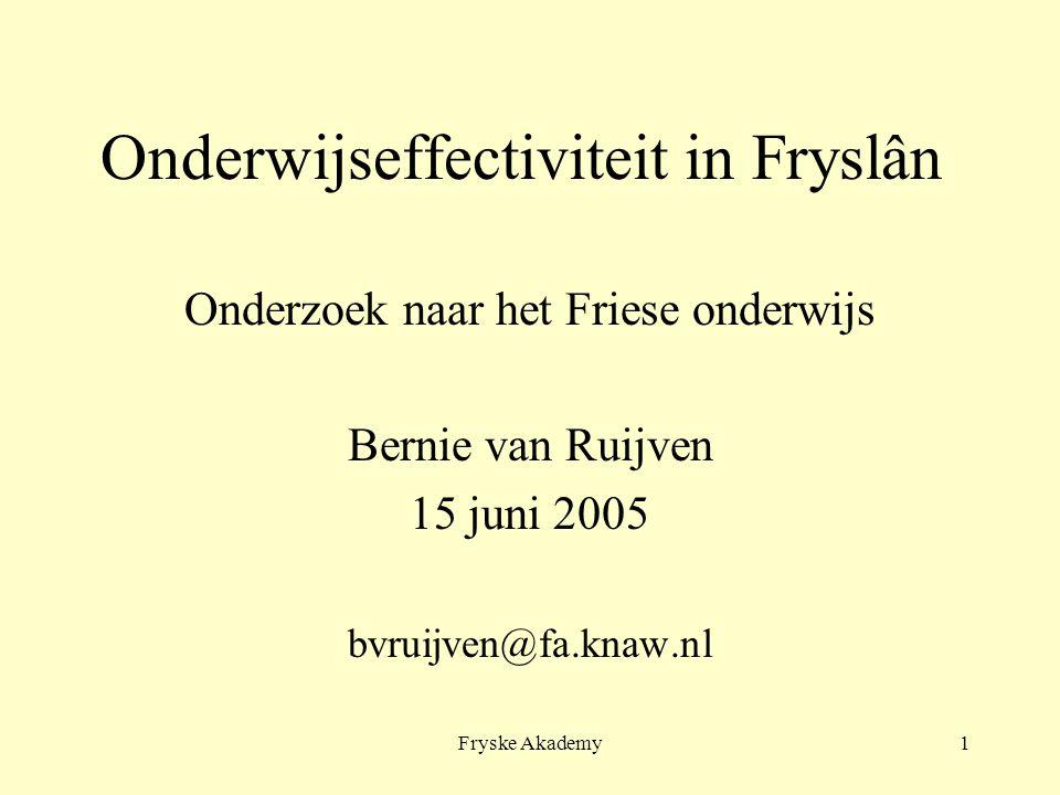 Fryske Akademy1 Onderwijseffectiviteit in Fryslân Onderzoek naar het Friese onderwijs Bernie van Ruijven 15 juni 2005 bvruijven@fa.knaw.nl