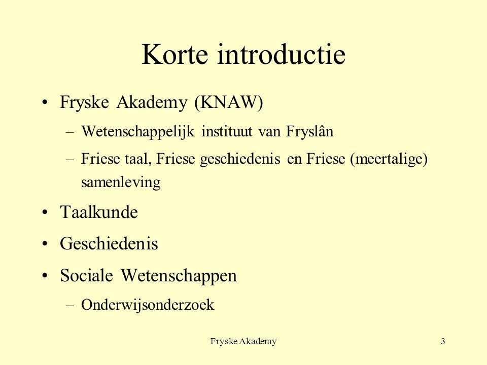 Fryske Akademy3 Korte introductie Fryske Akademy (KNAW) –Wetenschappelijk instituut van Fryslân –Friese taal, Friese geschiedenis en Friese (meertalig