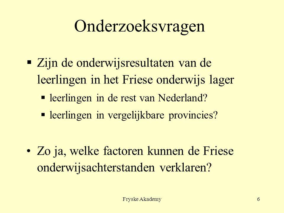 Fryske Akademy6 Onderzoeksvragen  Zijn de onderwijsresultaten van de leerlingen in het Friese onderwijs lager  leerlingen in de rest van Nederland?
