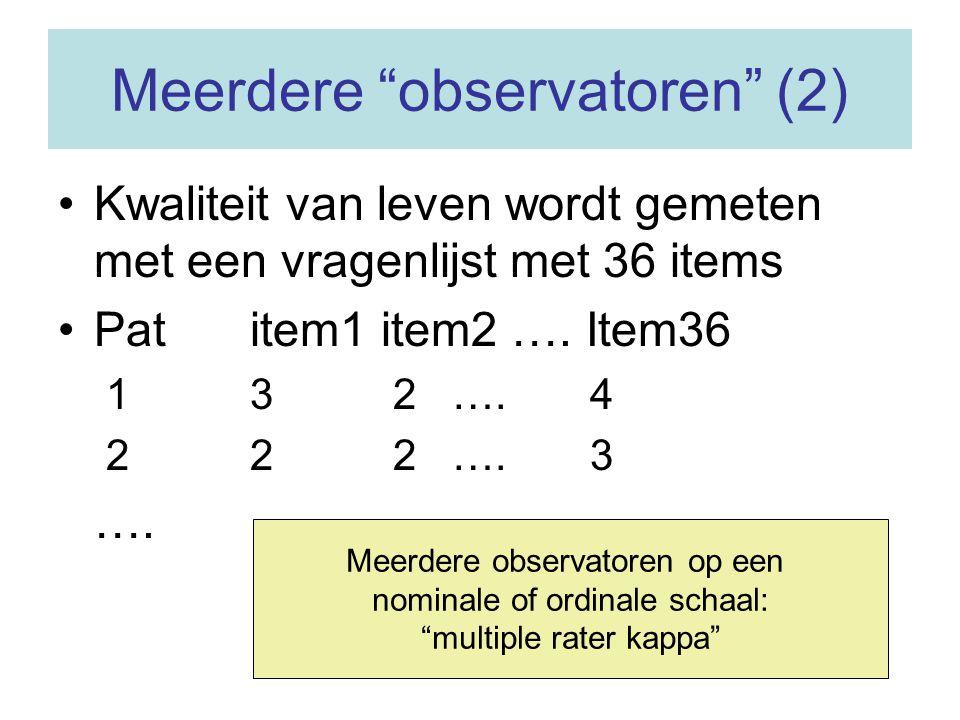 """Meerdere """"observatoren"""" (2) Kwaliteit van leven wordt gemeten met een vragenlijst met 36 items Patitem1 item2 …. Item36 13 2 …. 4 22 2 …. 3 …. Meerder"""