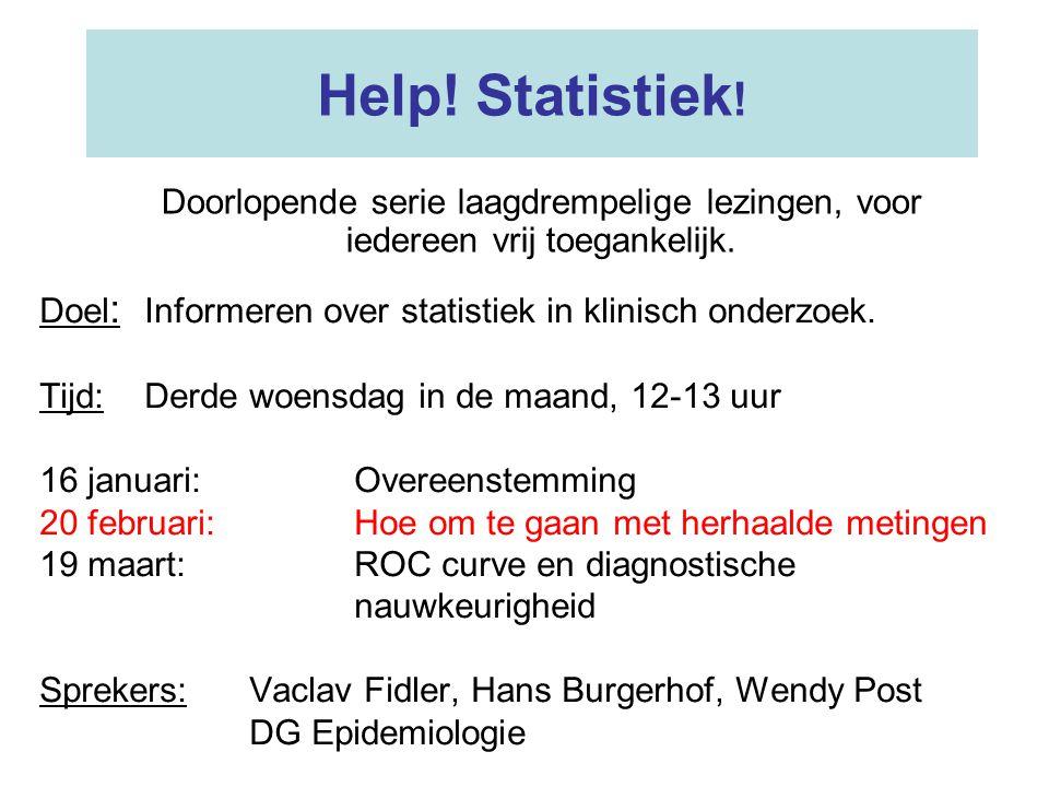 Help! Statistiek ! Doel : Informeren over statistiek in klinisch onderzoek. Tijd:Derde woensdag in de maand, 12-13 uur 16 januari:Overeenstemming 20 f