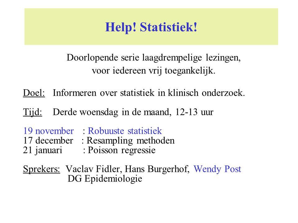 Help! Statistiek! Doel:Informeren over statistiek in klinisch onderzoek. Tijd:Derde woensdag in de maand, 12-13 uur 19 november : Robuuste statistiek