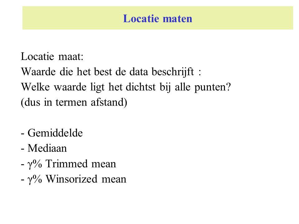 Locatie maten Locatie maat: Waarde die het best de data beschrijft : Welke waarde ligt het dichtst bij alle punten? (dus in termen afstand) - Gemiddel