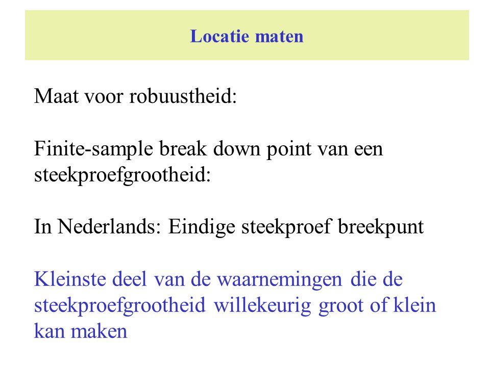 Locatie maten Maat voor robuustheid: Finite-sample break down point van een steekproefgrootheid: In Nederlands: Eindige steekproef breekpunt Kleinste