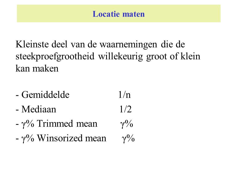 Locatie maten Kleinste deel van de waarnemingen die de steekproefgrootheid willekeurig groot of klein kan maken - Gemiddelde 1/n - Mediaan 1/2 - γ% Tr