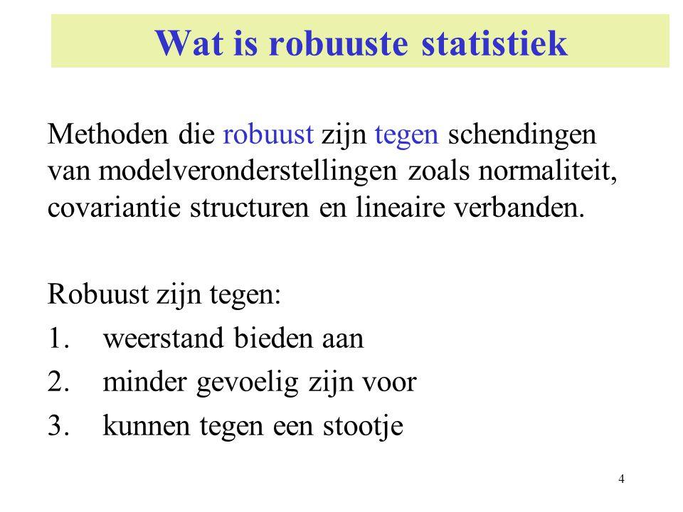 4 Wat is robuuste statistiek Methoden die robuust zijn tegen schendingen van modelveronderstellingen zoals normaliteit, covariantie structuren en line