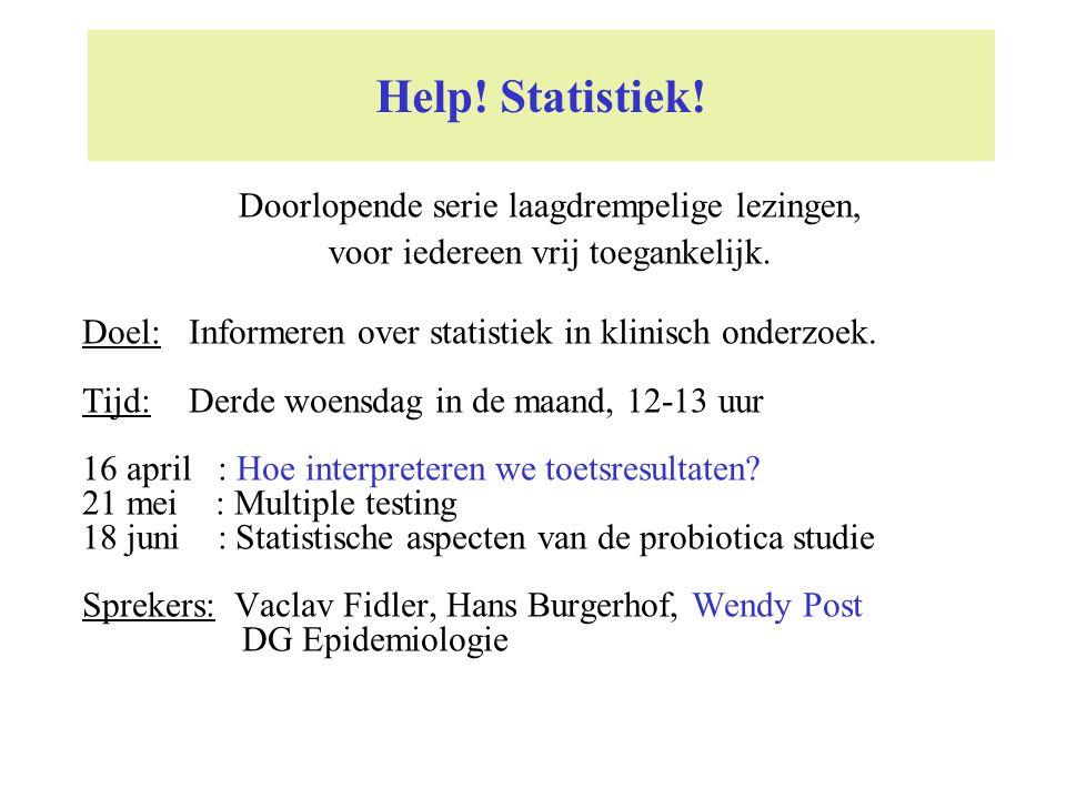 Help! Statistiek! Doel:Informeren over statistiek in klinisch onderzoek. Tijd:Derde woensdag in de maand, 12-13 uur 16 april : Hoe interpreteren we to
