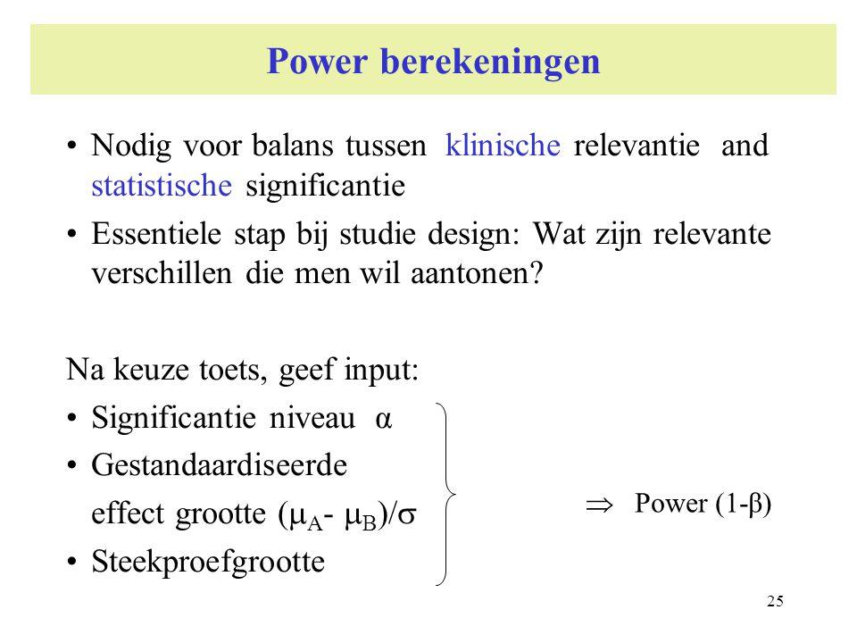 25 Power berekeningen Nodig voor balans tussen klinische relevantie and statistische significantie Essentiele stap bij studie design: Wat zijn relevan