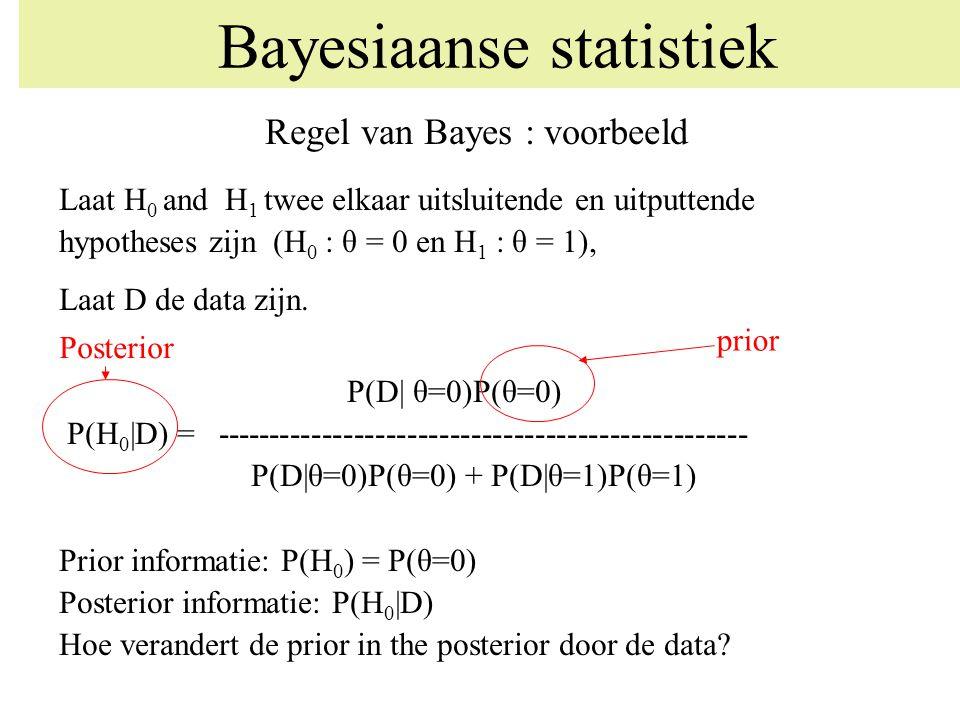 Regel van Bayes : voorbeeld Laat H 0 and H 1 twee elkaar uitsluitende en uitputtende hypotheses zijn (H 0 : θ = 0 en H 1 : θ = 1), Laat D de data zijn