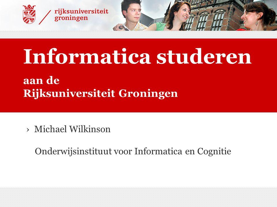 aan de Rijksuniversiteit Groningen Informatica studeren › Michael Wilkinson Onderwijsinstituut voor Informatica en Cognitie