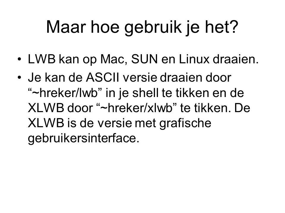 """Maar hoe gebruik je het? LWB kan op Mac, SUN en Linux draaien. Je kan de ASCII versie draaien door """"~hreker/lwb"""" in je shell te tikken en de XLWB door"""