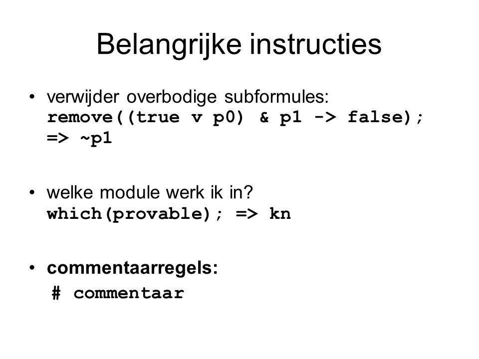 Belangrijke instructies verwijder overbodige subformules: remove((true v p0) & p1 -> false); => ~p1 welke module werk ik in? which(provable); => kn co
