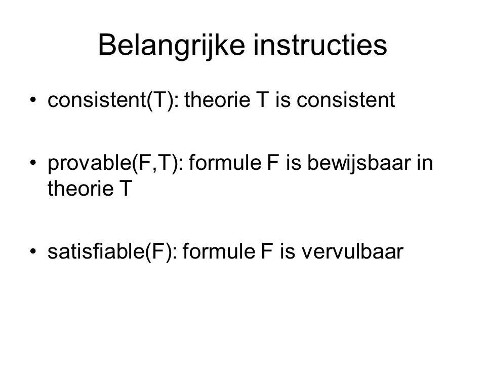 Belangrijke instructies consistent(T): theorie T is consistent provable(F,T): formule F is bewijsbaar in theorie T satisfiable(F): formule F is vervul