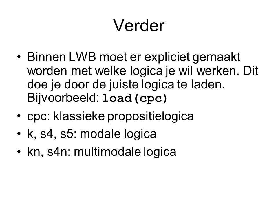 Verder Binnen LWB moet er expliciet gemaakt worden met welke logica je wil werken. Dit doe je door de juiste logica te laden. Bijvoorbeeld: load(cpc)