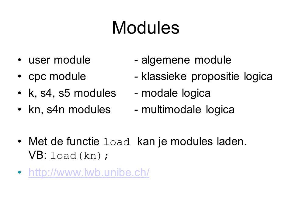 Modules user module- algemene module cpc module- klassieke propositie logica k, s4, s5 modules- modale logica kn, s4n modules- multimodale logica Met