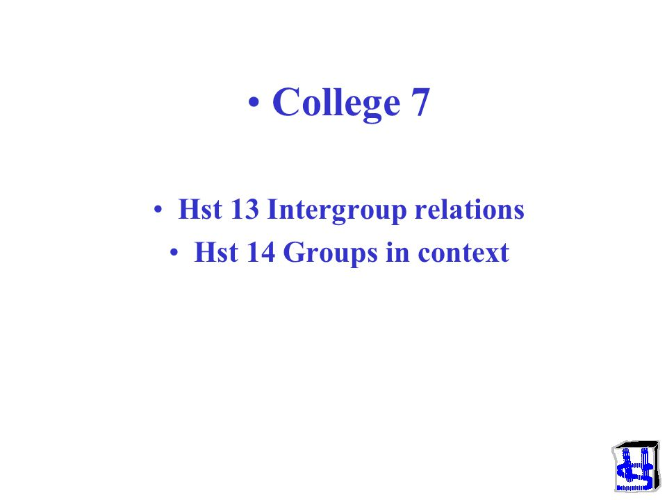 College 7 Hst 13 Intergroup relations Hst 14 Groups in context