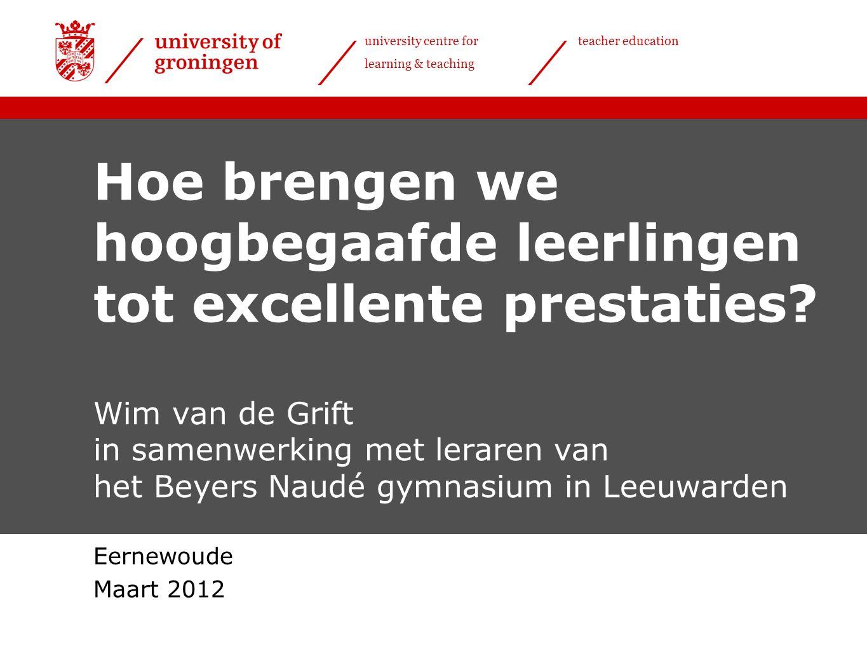 university centre for learning & teaching teacher education Hoe brengen we hoogbegaafde leerlingen tot excellente prestaties? Wim van de Grift in same