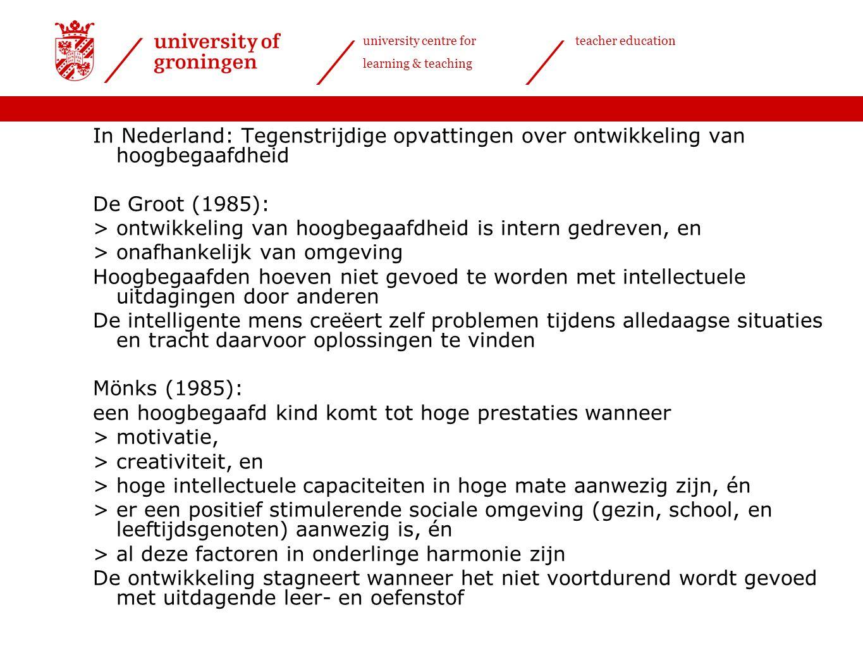 university centre for learning & teaching teacher education In Nederland: Tegenstrijdige opvattingen over ontwikkeling van hoogbegaafdheid De Groot (1