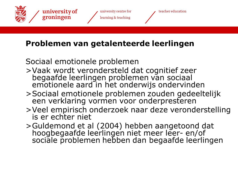 university centre for learning & teaching teacher education Problemen van getalenteerde leerlingen Sociaal emotionele problemen >Vaak wordt veronderst