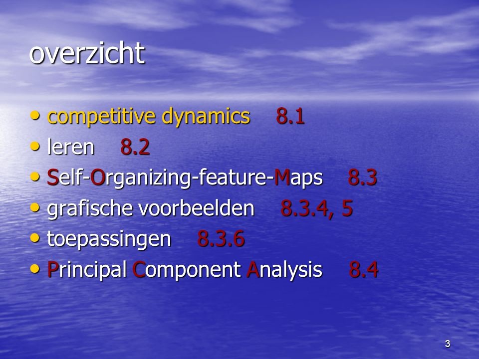 3 overzicht competitive dynamics 8.1 competitive dynamics 8.1 leren 8.2 leren 8.2 Self-Organizing-feature-Maps 8.3 Self-Organizing-feature-Maps 8.3 gr