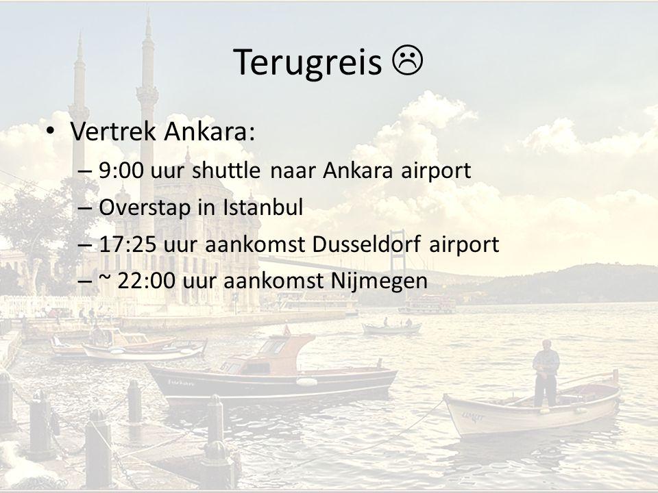 Terugreis  Vertrek Ankara: – 9:00 uur shuttle naar Ankara airport – Overstap in Istanbul – 17:25 uur aankomst Dusseldorf airport – ~ 22:00 uur aankom
