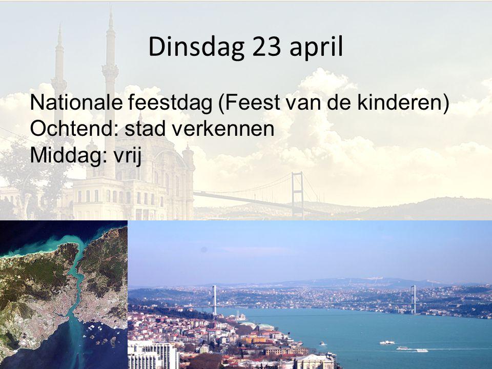 Dinsdag 23 april Nationale feestdag (Feest van de kinderen) Ochtend: stad verkennen Middag: vrij