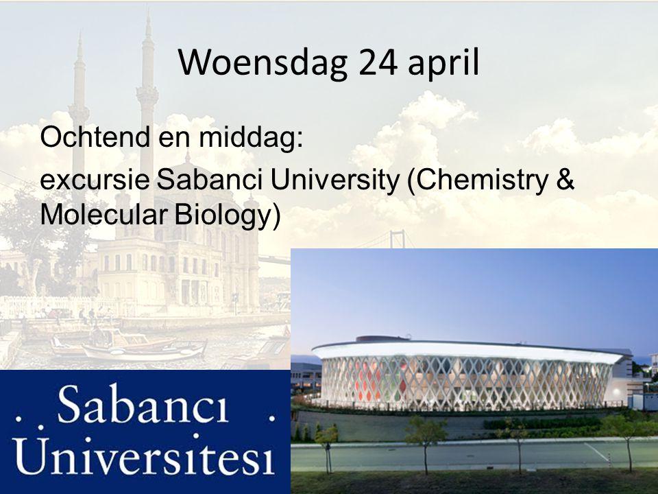 Woensdag 24 april Ochtend en middag: excursie Sabanci University (Chemistry & Molecular Biology)