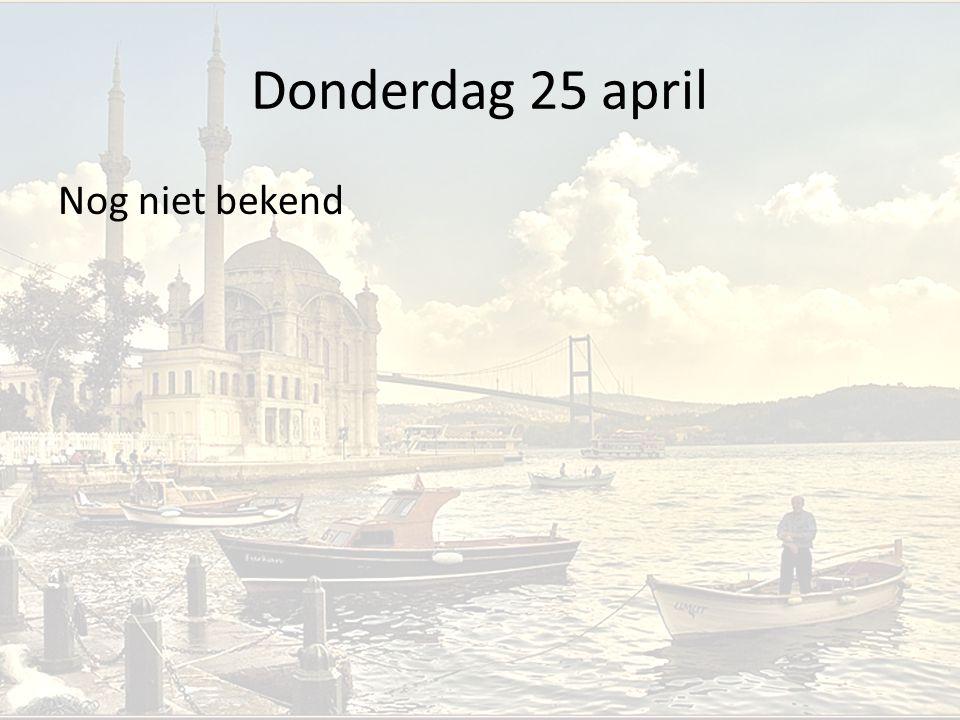 Donderdag 25 april Nog niet bekend