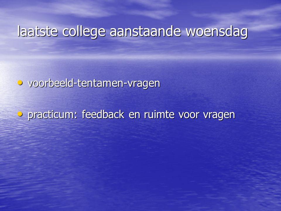 laatste college aanstaande woensdag voorbeeld-tentamen-vragen voorbeeld-tentamen-vragen practicum: feedback en ruimte voor vragen practicum: feedback