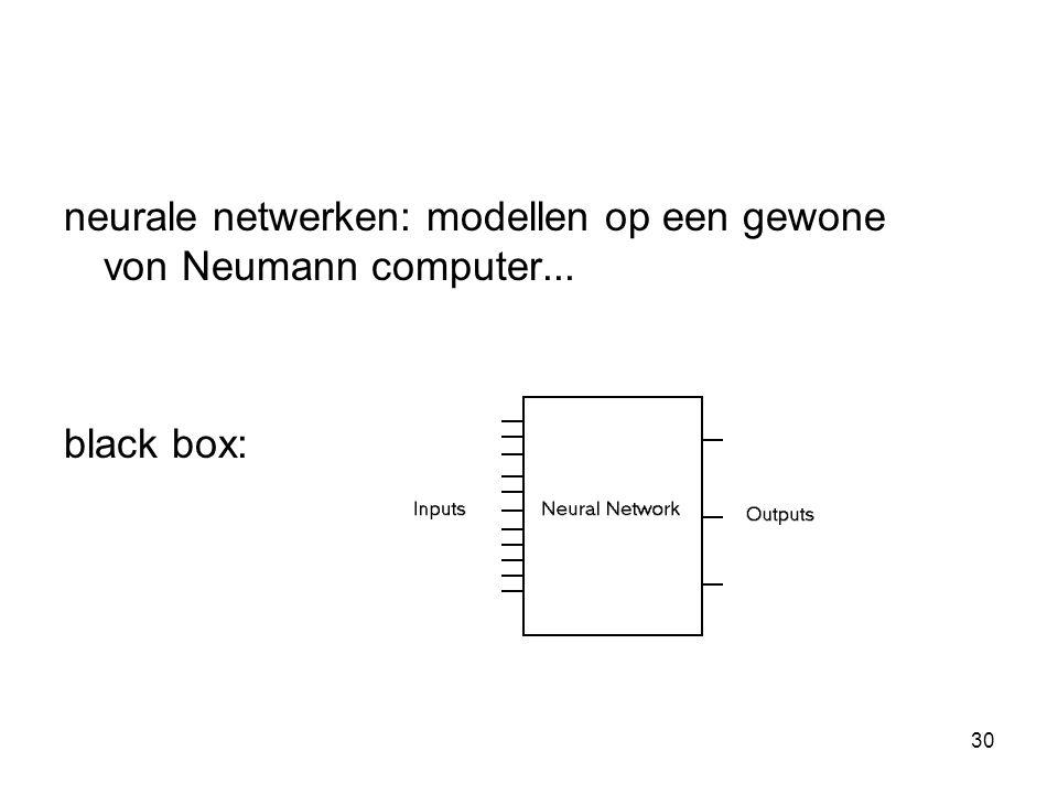 30 neurale netwerken: modellen op een gewone von Neumann computer... black box: